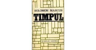 Despre natura timpului cu Solomon Marcus